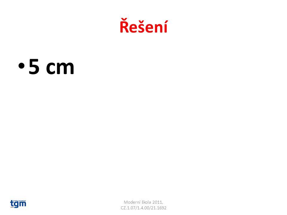 Řešení 5 cm Moderní škola 2011, CZ.1.07/1.4.00/21.1692
