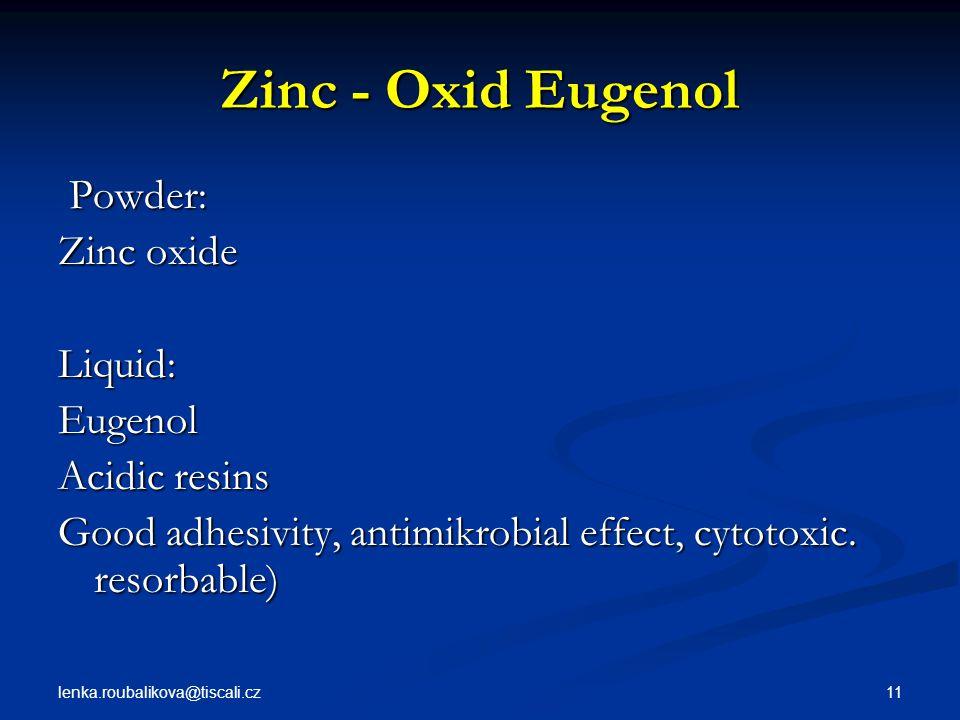 Zinc - Oxid Eugenol Powder: Zinc oxide Liquid: Eugenol Acidic resins