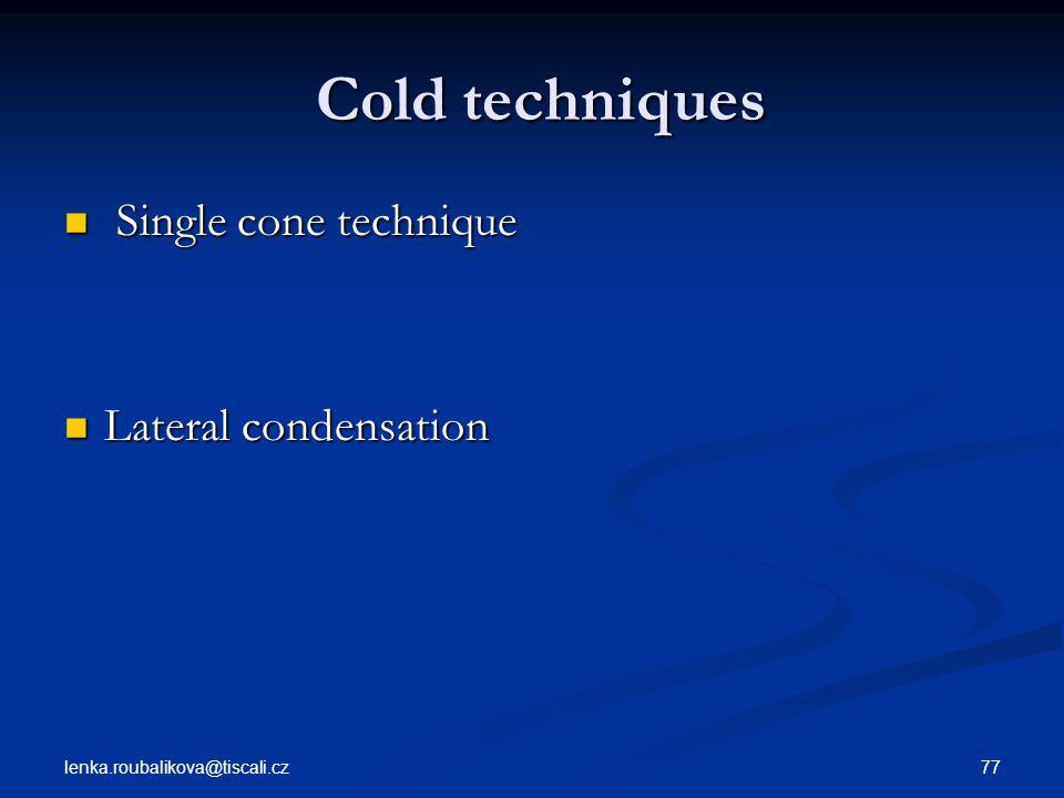 Cold techniques Single cone technique Lateral condensation