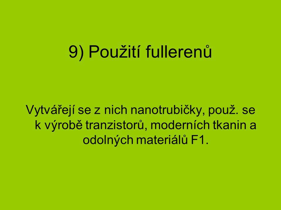 9) Použití fullerenů Vytvářejí se z nich nanotrubičky, použ.