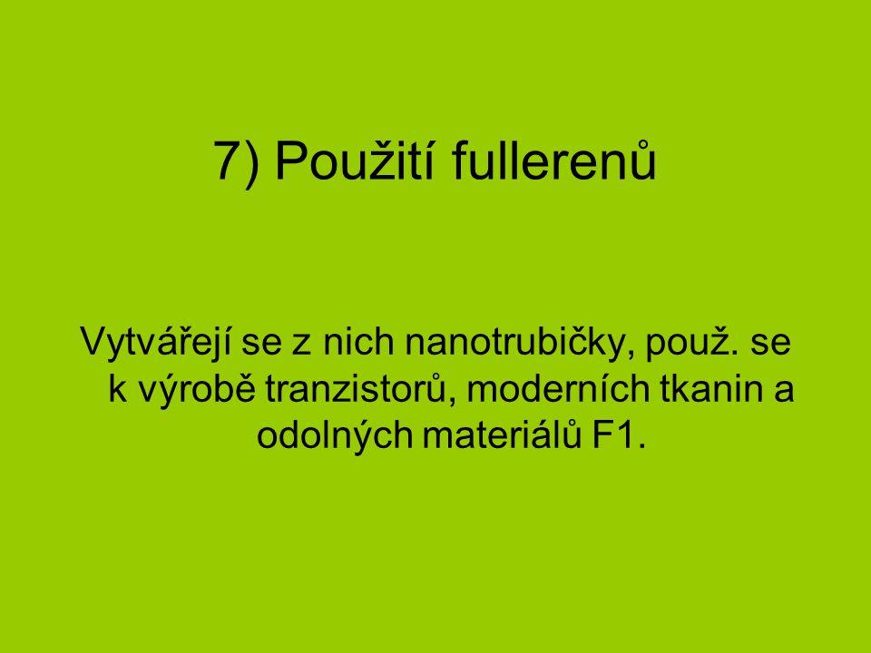 7) Použití fullerenů Vytvářejí se z nich nanotrubičky, použ.