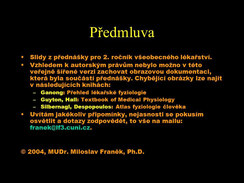 Předmluva Slidy z přednášky pro 2. ročník všeobecného lékařství.