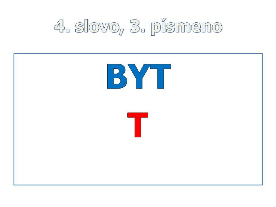 4. slovo, 3. písmeno BYT T