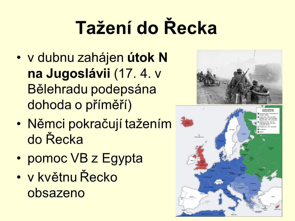 Tažení do Řecka v dubnu zahájen útok N na Jugoslávii (17. 4. v Bělehradu podepsána dohoda o příměří)