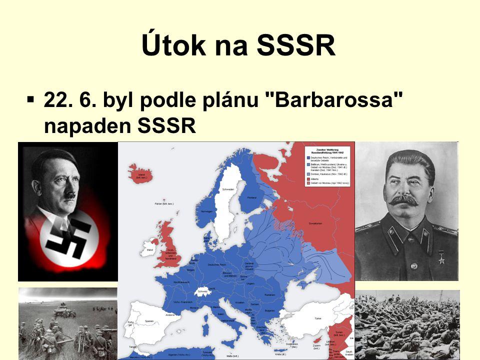 Útok na SSSR 22. 6. byl podle plánu Barbarossa napaden SSSR