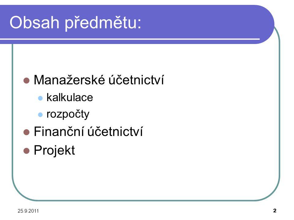 Obsah předmětu: Manažerské účetnictví Finanční účetnictví Projekt