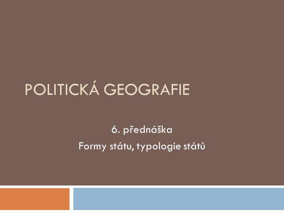 6. přednáška Formy státu, typologie států