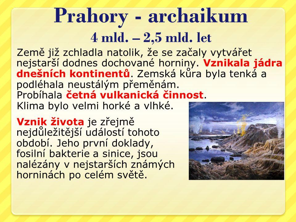 Prahory - archaikum 4 mld. – 2,5 mld. let