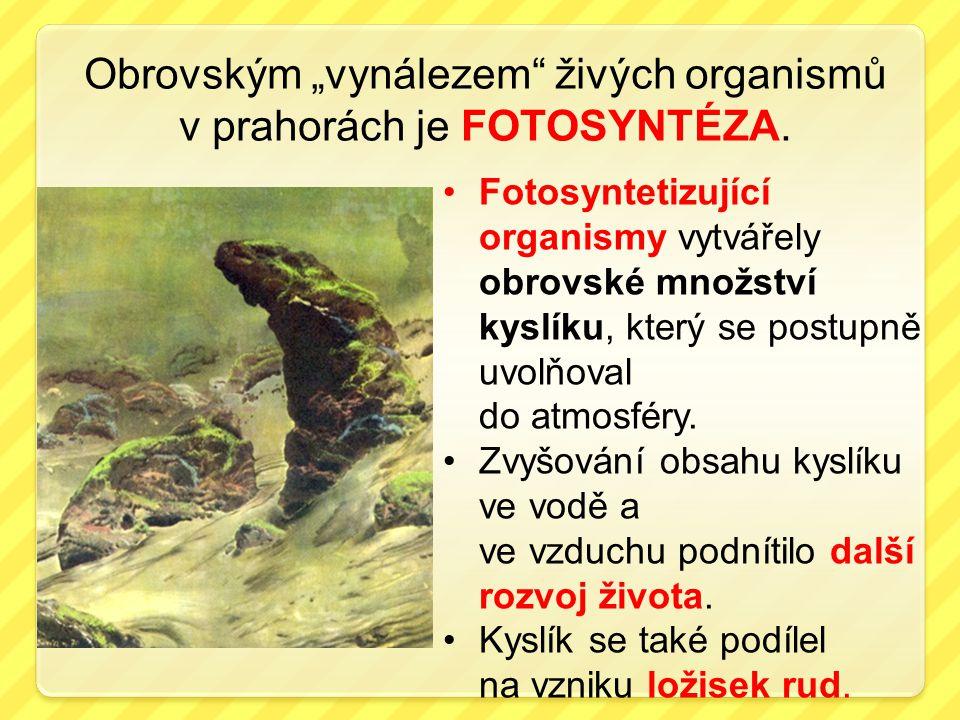 "Obrovským ""vynálezem živých organismů v prahorách je FOTOSYNTÉZA."