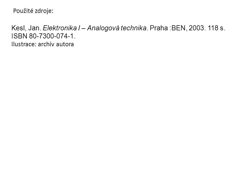 Použité zdroje: Kesl, Jan. Elektronika I – Analogová technika.