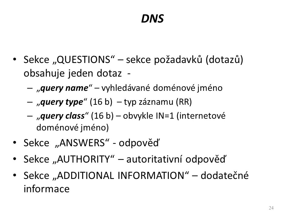 "DNS Sekce ""QUESTIONS – sekce požadavků (dotazů) obsahuje jeden dotaz - ""query name – vyhledávané doménové jméno."