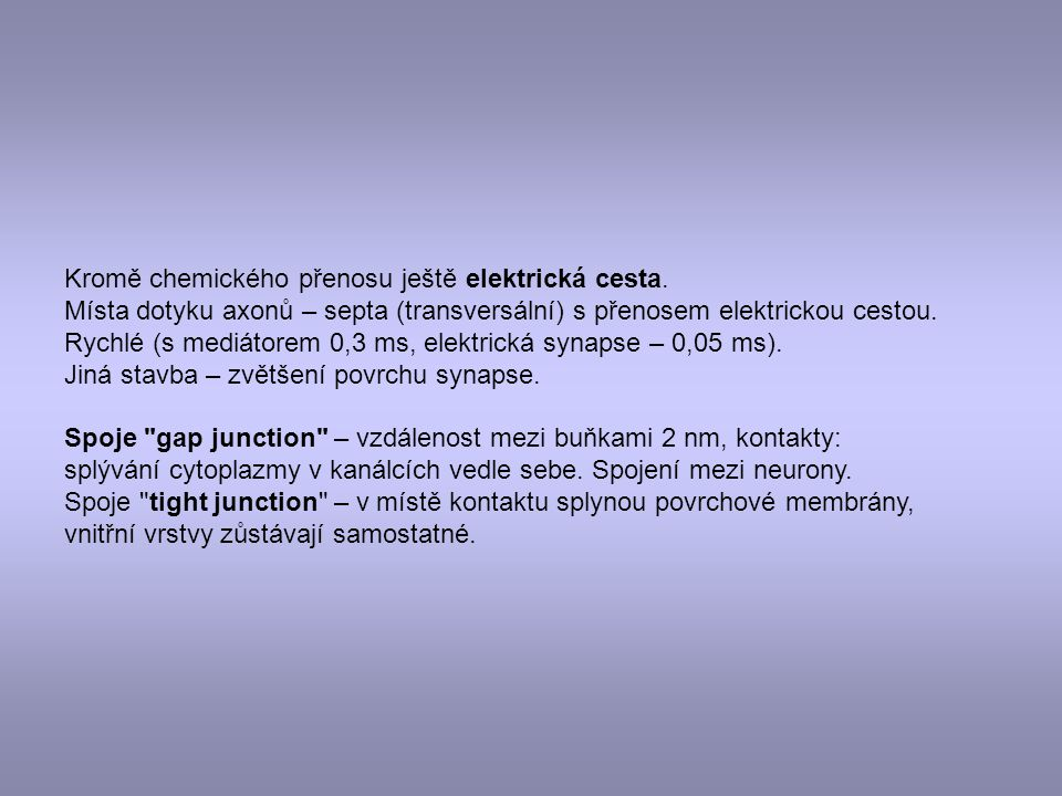 Kromě chemického přenosu ještě elektrická cesta.