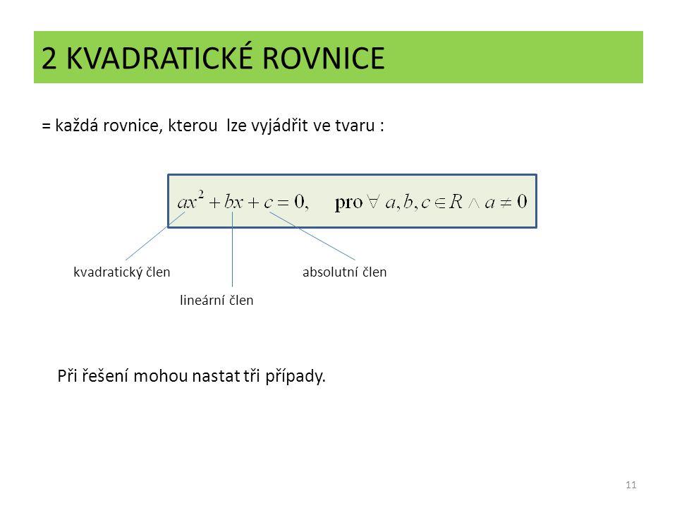 2 KVADRATICKÉ ROVNICE = každá rovnice, kterou lze vyjádřit ve tvaru :