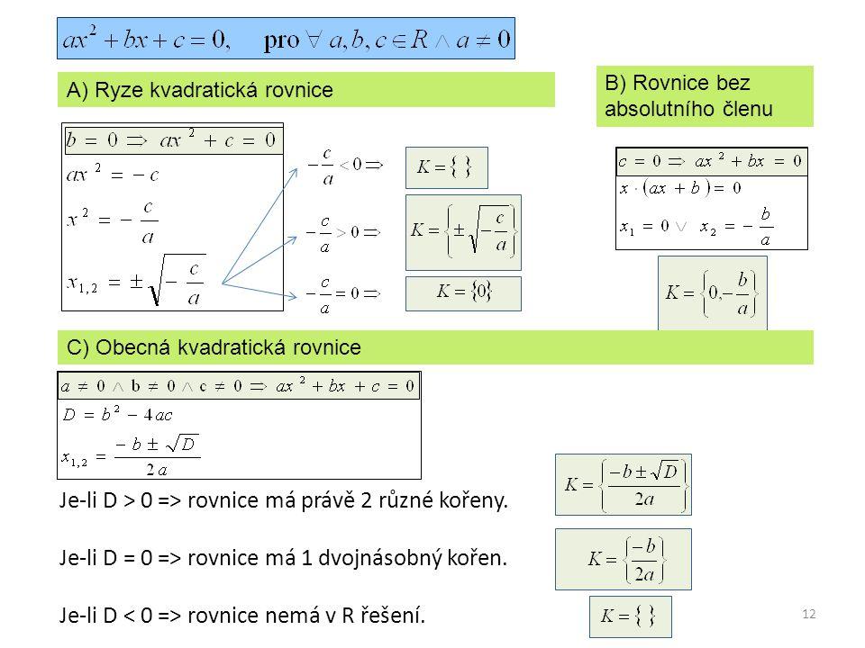 Je-li D > 0 => rovnice má právě 2 různé kořeny.