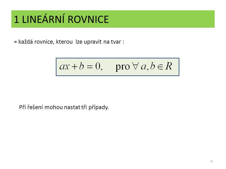 1 LINEÁRNÍ ROVNICE = každá rovnice, kterou lze upravit na tvar :