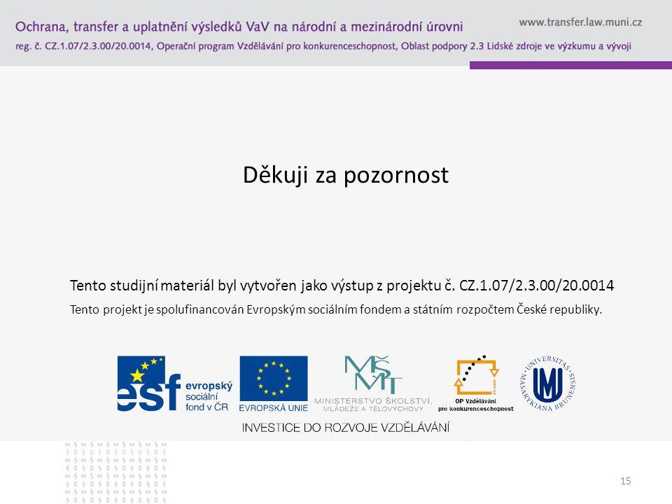 Děkuji za pozornost Tento studijní materiál byl vytvořen jako výstup z projektu č. CZ.1.07/2.3.00/20.0014.