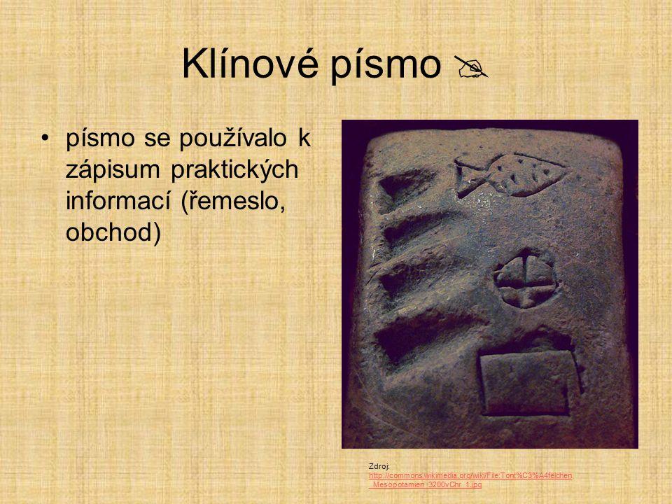 Klínové písmo  písmo se používalo k zápisum praktických informací (řemeslo, obchod)