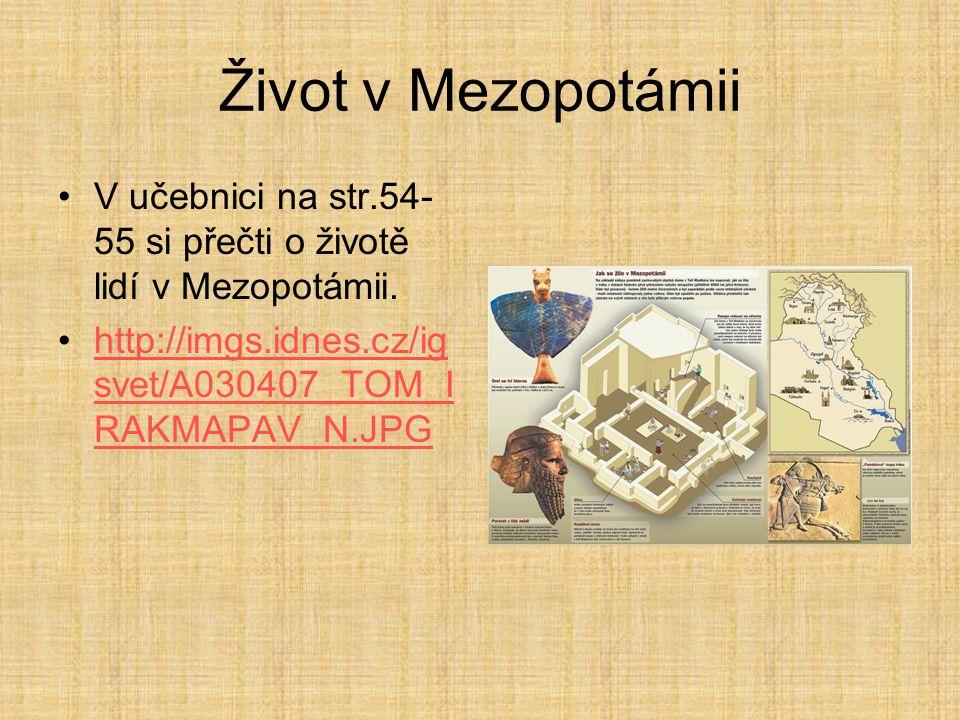 Život v Mezopotámii V učebnici na str.54-55 si přečti o životě lidí v Mezopotámii.