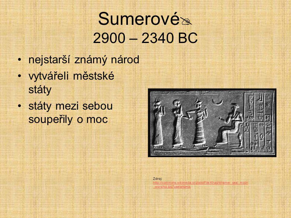 Sumerové 2900 – 2340 BC nejstarší známý národ vytvářeli městské státy