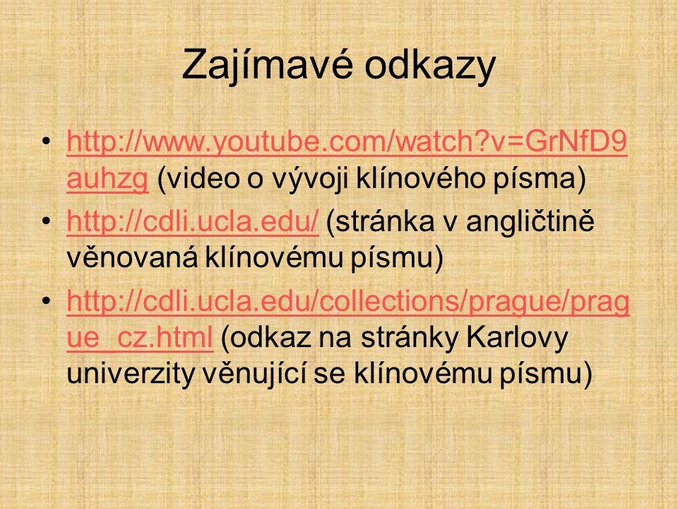 Zajímavé odkazy http://www.youtube.com/watch v=GrNfD9auhzg (video o vývoji klínového písma)