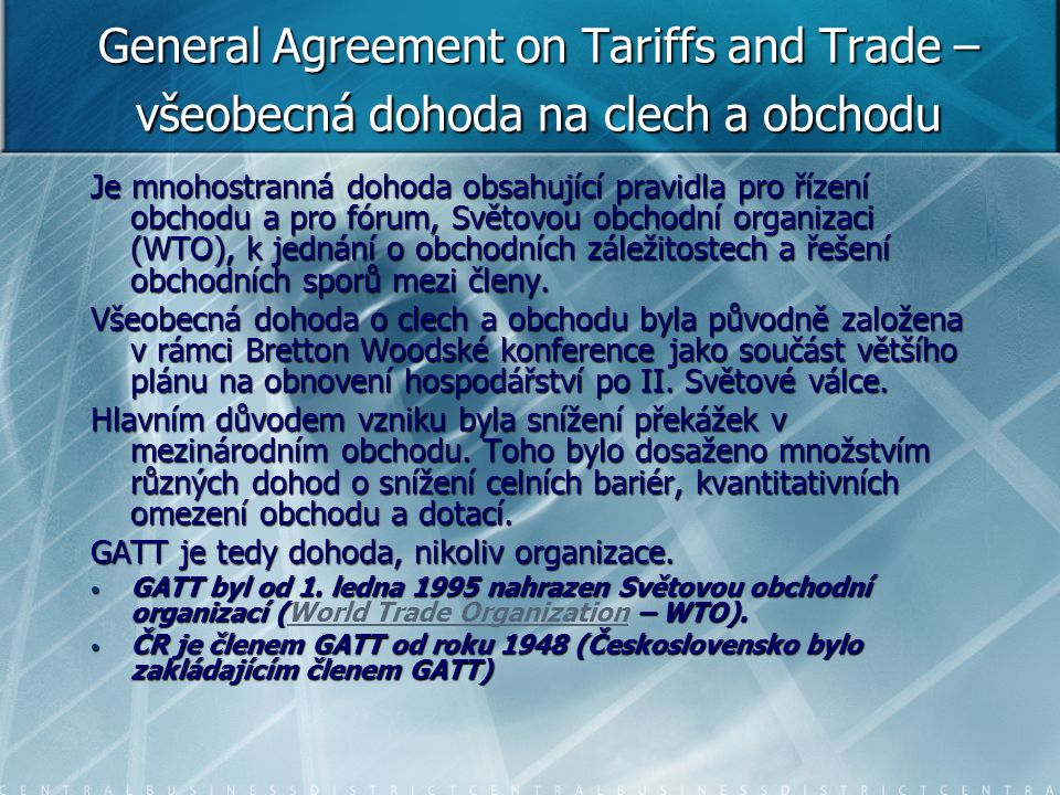 General Agreement on Tariffs and Trade – všeobecná dohoda na clech a obchodu