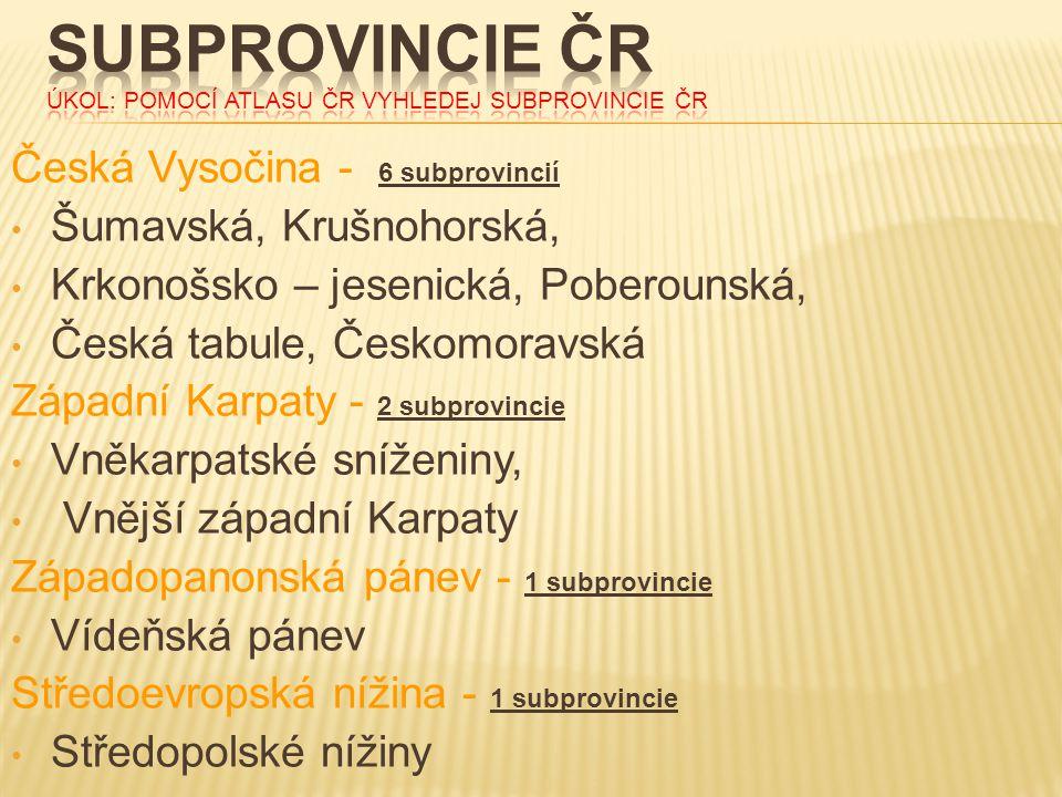 Subprovincie čr ÚKOL: pomocí atlasu ČR vyhledej subprovincie čr