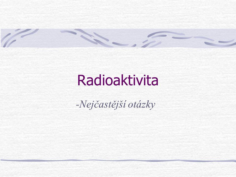Radioaktivita -Nejčastější otázky