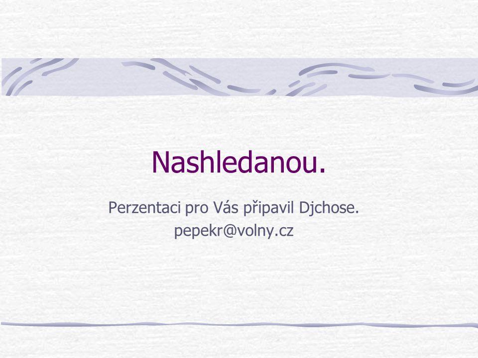 Perzentaci pro Vás připavil Djchose. pepekr@volny.cz