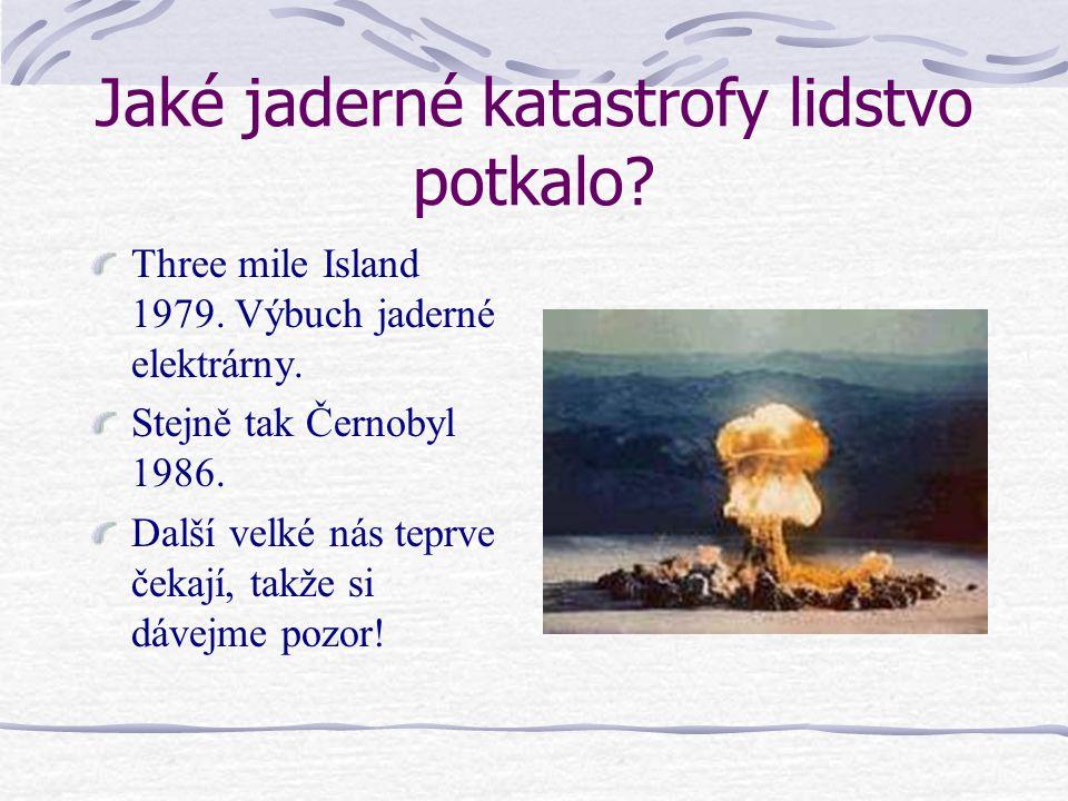 Jaké jaderné katastrofy lidstvo potkalo