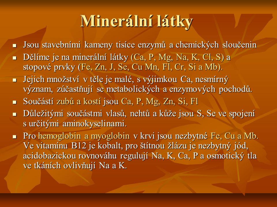 Minerální látky Jsou stavebními kameny tisíce enzymů a chemických sloučenin.