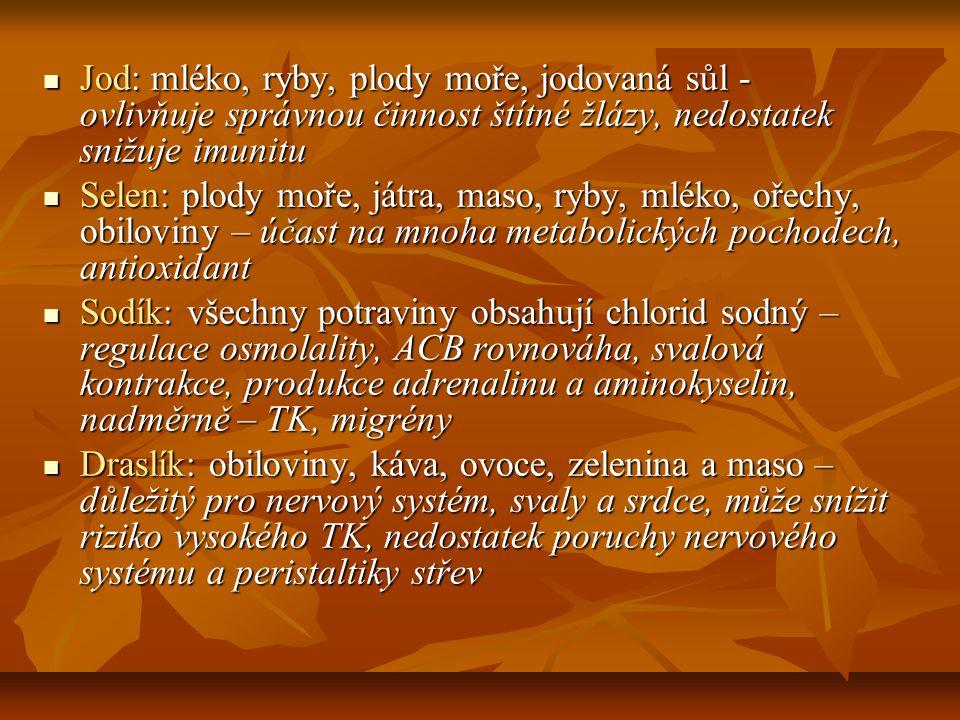 Jod: mléko, ryby, plody moře, jodovaná sůl - ovlivňuje správnou činnost štítné žlázy, nedostatek snižuje imunitu
