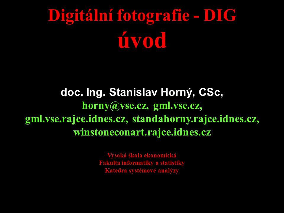 úvod Digitální fotografie - DIG doc. Ing. Stanislav Horný, CSc,