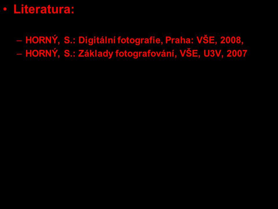 Literatura: HORNÝ, S.: Digitální fotografie, Praha: VŠE, 2008,