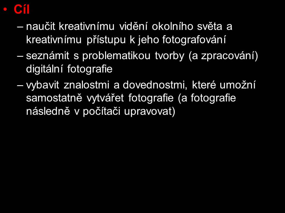 Cíl naučit kreativnímu vidění okolního světa a kreativnímu přístupu k jeho fotografování.