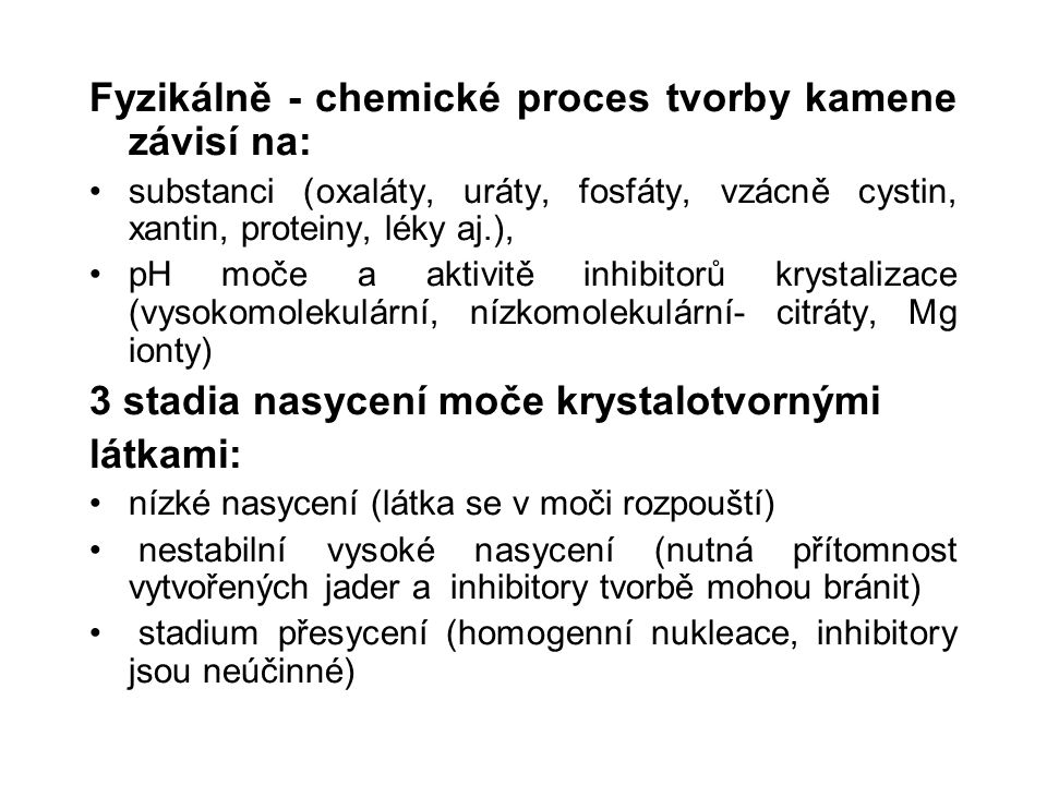 Fyzikálně - chemické proces tvorby kamene závisí na: