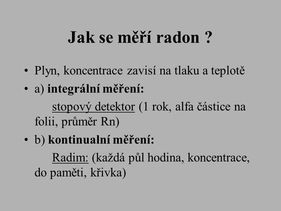 Jak se měří radon Plyn, koncentrace zavisí na tlaku a teplotě