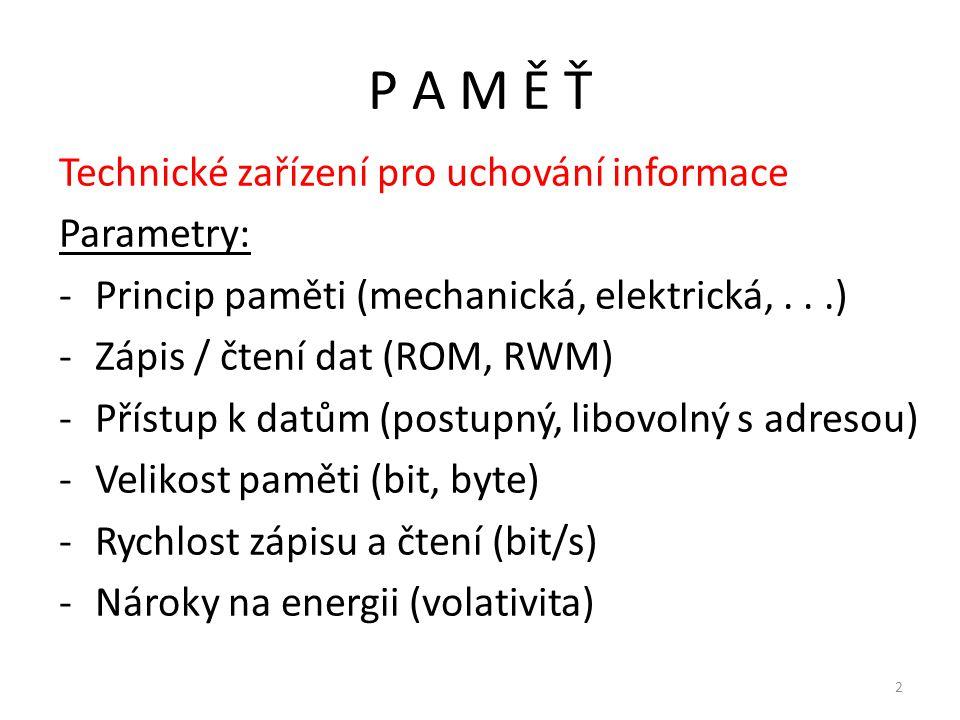 P A M Ě Ť Technické zařízení pro uchování informace Parametry: