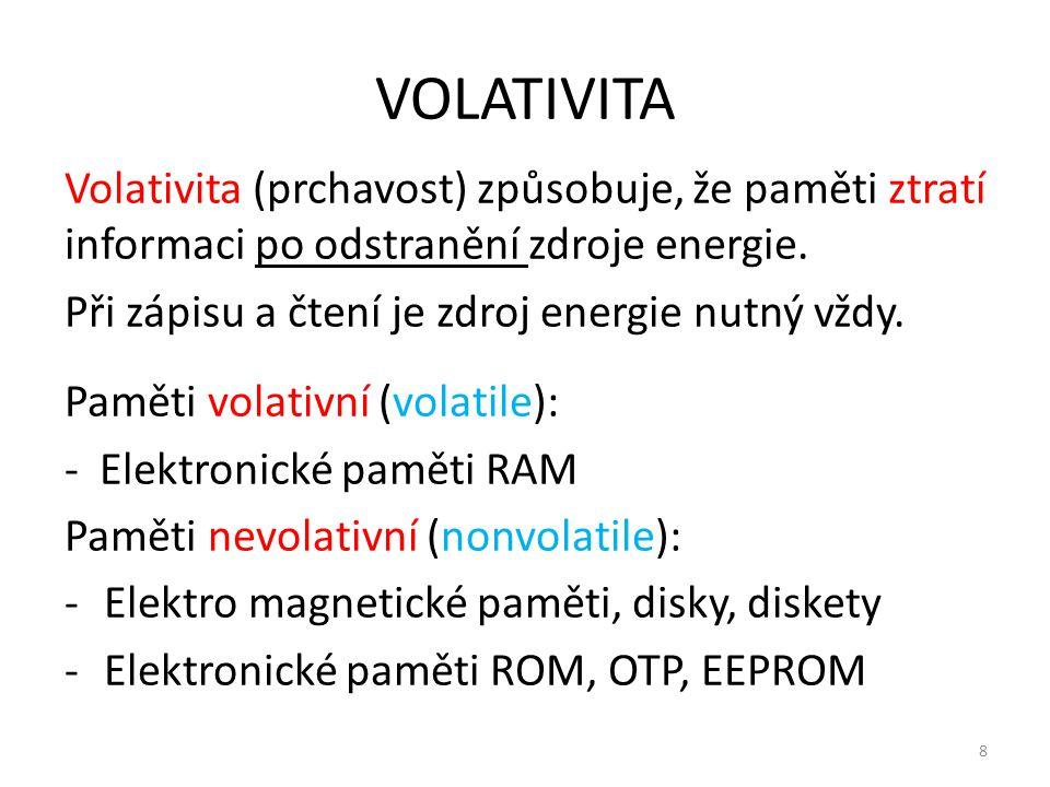 VOLATIVITA Volativita (prchavost) způsobuje, že paměti ztratí informaci po odstranění zdroje energie.