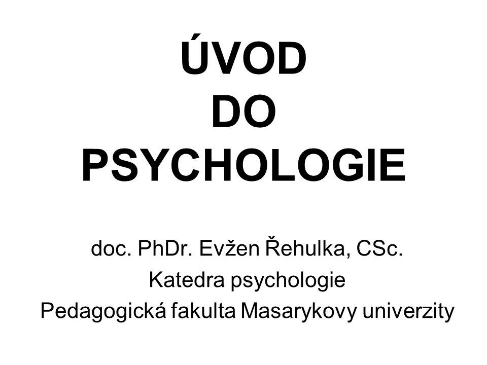 ÚVOD DO PSYCHOLOGIE doc. PhDr. Evžen Řehulka, CSc. Katedra psychologie