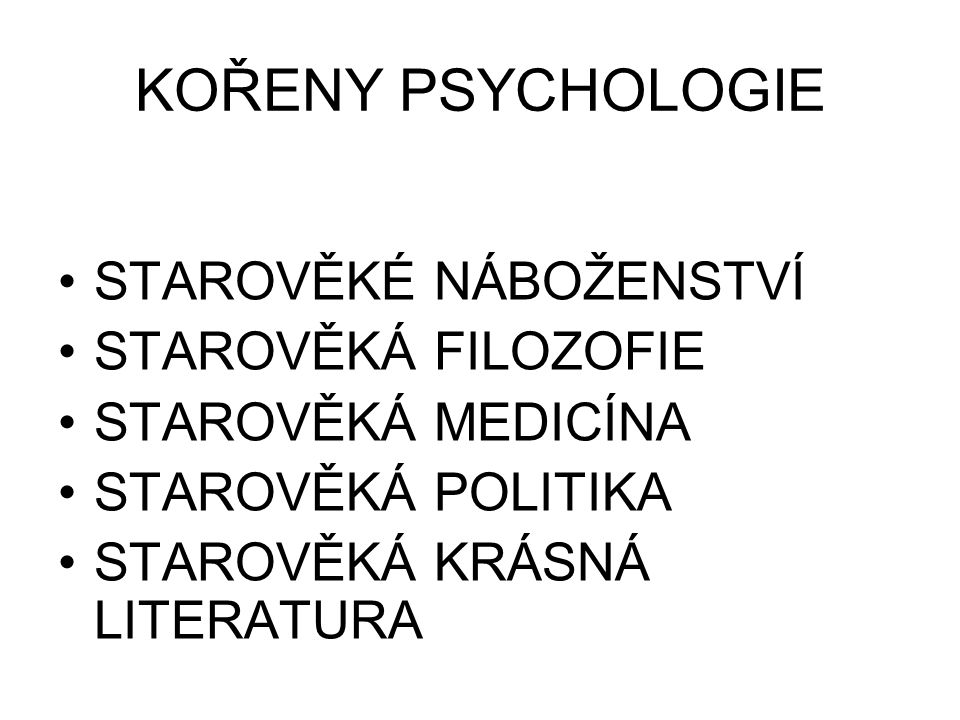 KOŘENY PSYCHOLOGIE STAROVĚKÉ NÁBOŽENSTVÍ STAROVĚKÁ FILOZOFIE