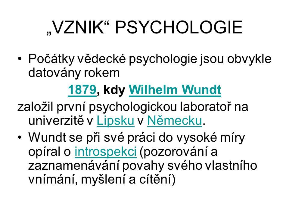 """""""VZNIK PSYCHOLOGIE Počátky vědecké psychologie jsou obvykle datovány rokem. 1879, kdy Wilhelm Wundt."""