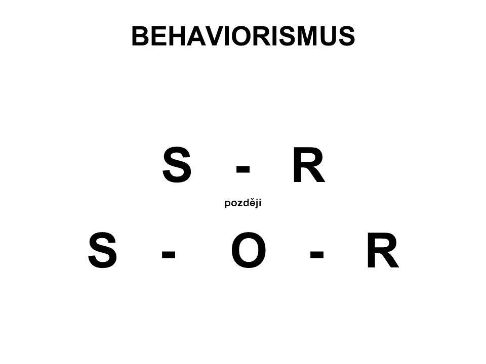 BEHAVIORISMUS S - R později S - O - R