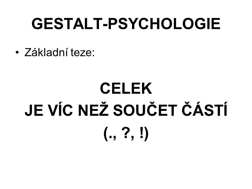 GESTALT-PSYCHOLOGIE CELEK JE VÍC NEŽ SOUČET ČÁSTÍ (., , !)