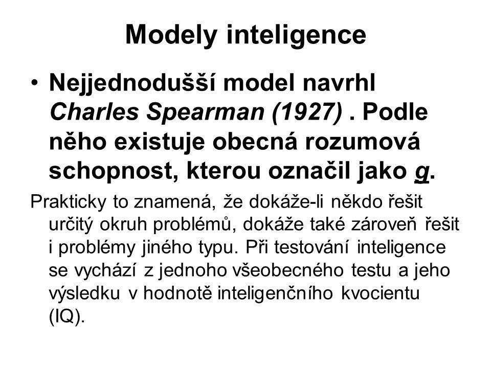 Modely inteligence Nejjednodušší model navrhl Charles Spearman (1927) . Podle něho existuje obecná rozumová schopnost, kterou označil jako g.
