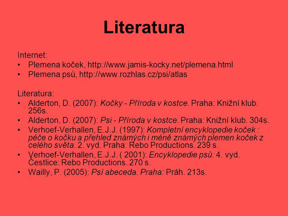 Literatura Internet: Plemena koček, http://www.jamis-kocky.net/plemena.html. Plemena psů, http://www.rozhlas.cz/psi/atlas.