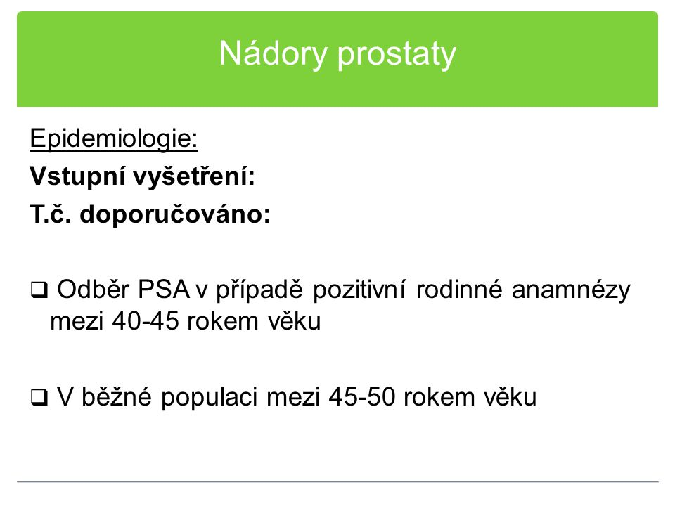 Nádory prostaty Epidemiologie: Vstupní vyšetření: T.č. doporučováno: