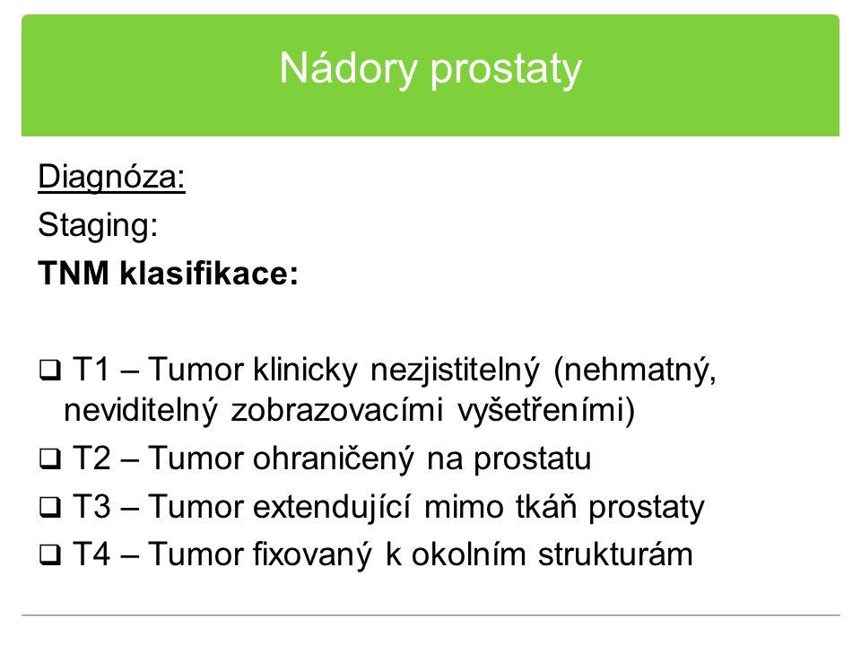 Nádory prostaty Diagnóza: Staging: TNM klasifikace: