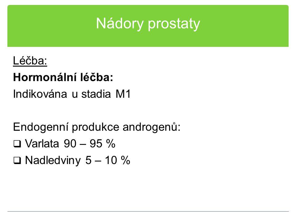Nádory prostaty Léčba: Hormonální léčba: Indikována u stadia M1