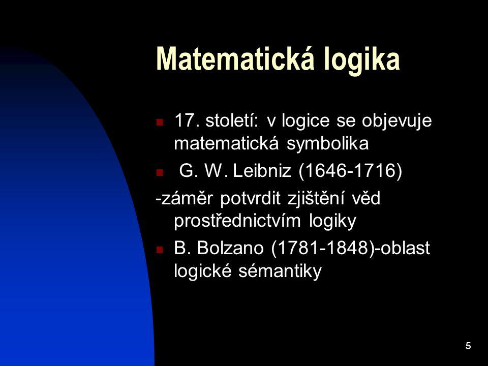 Matematická logika 17. století: v logice se objevuje matematická symbolika. G. W. Leibniz (1646-1716)