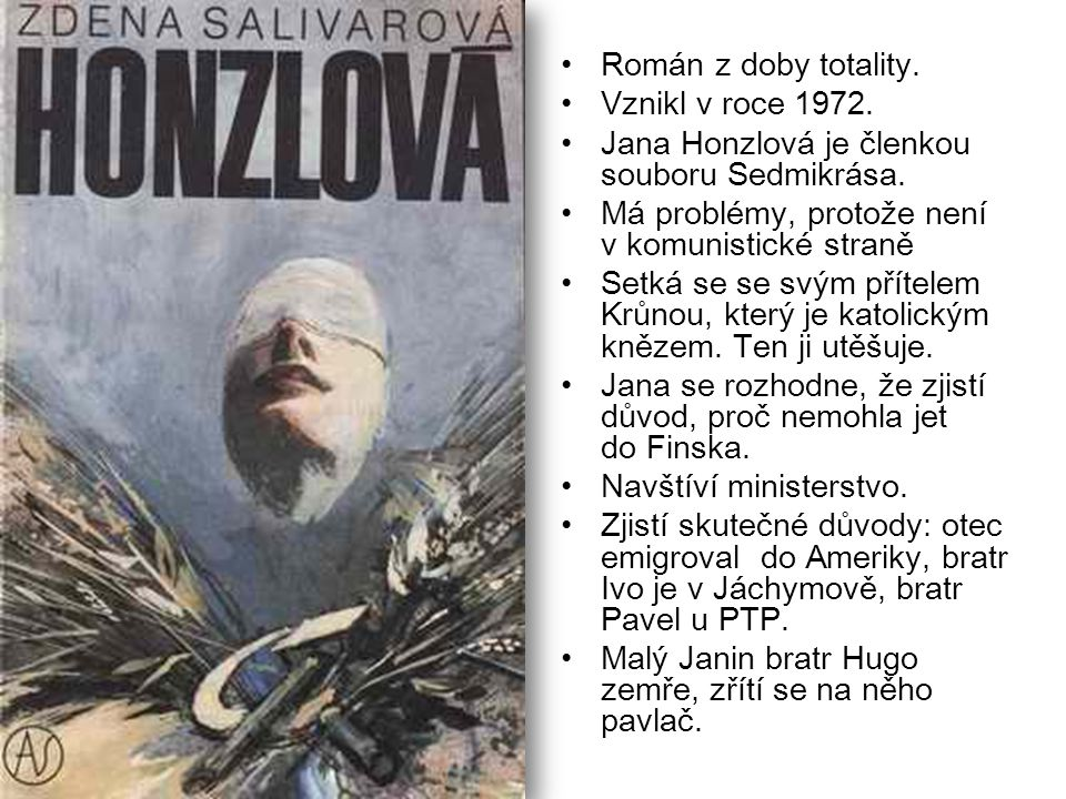 Román z doby totality. Vznikl v roce 1972. Jana Honzlová je členkou souboru Sedmikrása. Má problémy, protože není v komunistické straně.